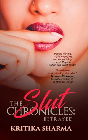 The Slut Chronicles: Betrayed By Kritika Sharma